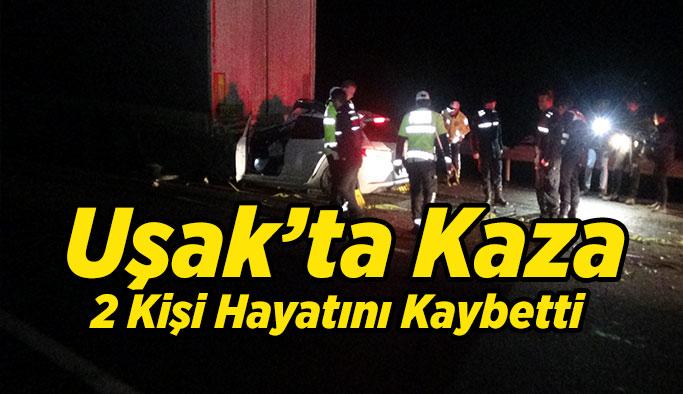 Uşak'ta Kaza 2 Kişi Hayatını Kaybetti