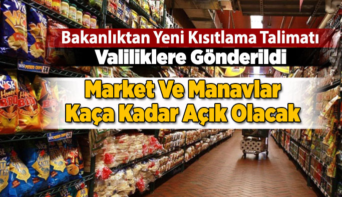Bakanlıktan Yeni Kısıtlama Talimatı... Market Ve Manavların Kaça Kadar Açık Olacak