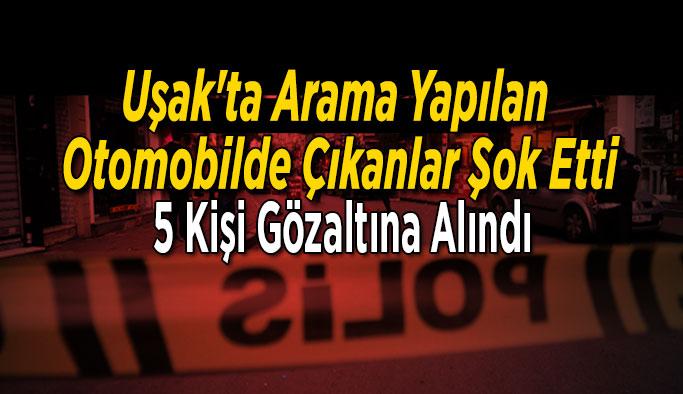Uşak'ta Arama Yapılan Otomobilde Çıkanlar Şok Etti, 5 Kişi Gözaltına Alındı