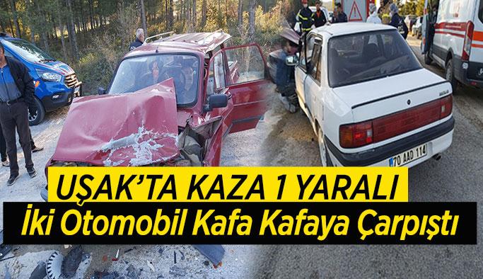 Uşak'ta İki Otomobil Kafa Kafaya Çarpıştı: 1 yaralı