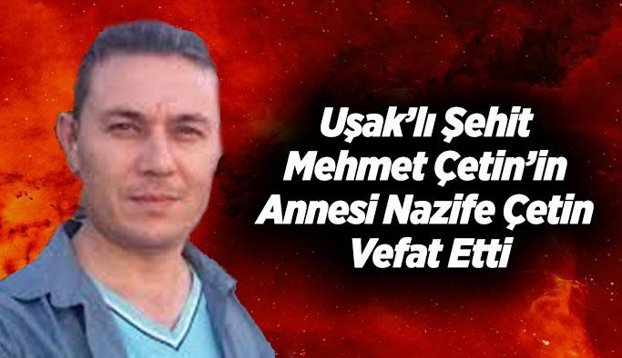 Uşak'lı Şehit Mehmet Çetin'in Annesi Nazife Çetin Vefat Etti
