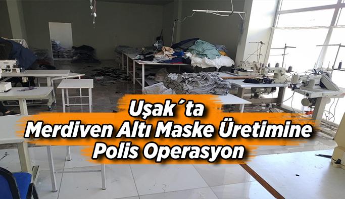 Uşak´ta Merdiven Altı Maske Üretimini Polis Operasyon