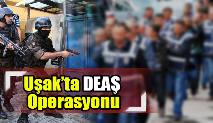 Uşak'ta DEAŞ Silahlı Terör Örgütü operasyonu