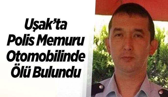 Uşak'ta Polis Memuru Otomobilinde Ölü Bulundu