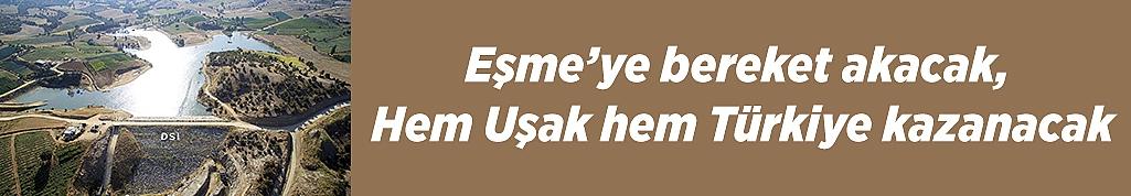 Eşme'ye bereket akacak, Hem Uşak hem Türkiye kazanacak