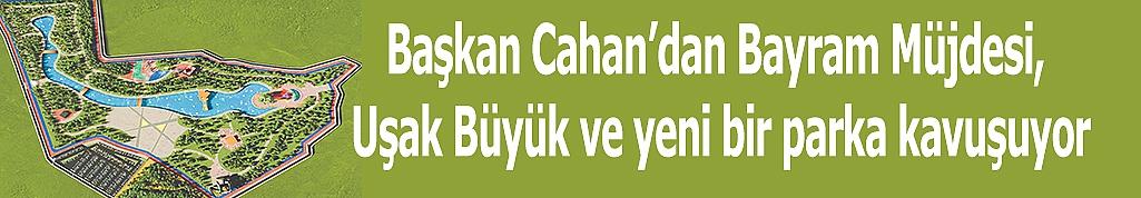 Başkan Cahan'dan Bayram Müjdesi, Uşak Büyük ve yeni bir parka kavuşuyor
