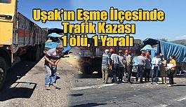 Uşak'ın Eşme İlçesinde trafik kazası: 1 ölü, 1 yaralı
