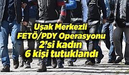 Uşak Merkezli FETÖ/PDY Operasyonu: 6 kişi tutuklandı