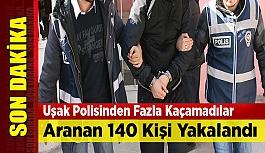 Uşak'ta Aranan 140 Kişi Yakalandı
