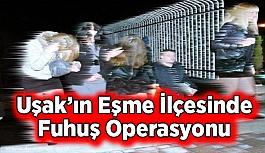 Uşak'ın Eşme İlçesinde Fuhuş Operasyonu
