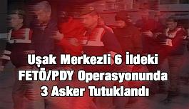Uşak merkezli FETÖ/PDY operasyonunda 3 asker tutuklandı
