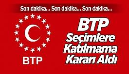 Flaş Karar,  BTP seçimlere katılmama kararı aldı
