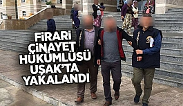 Uşak'ta cinayet hükümlüsü yakalandı
