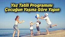 Yaz Tatili Programını Çocuğun Yaşına Göre Yapın