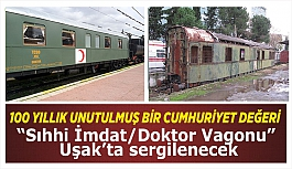 """100 Yıllık Unutulmuş Bir Cumhuriyet Değeri """"Sıhhi İmdat/Doktor Vagonu"""" Uşak'ta Sergilenecek"""