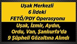 Uşak merkezli 6 ilde FETÖ operasyonu, 9 gözaltı