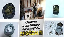 Uşak'ta uyuşturucu operasyonu; 23 gözaltı