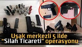 """Uşak merkezli 5 ilde """" Silah Ticareti"""" operasyonu"""