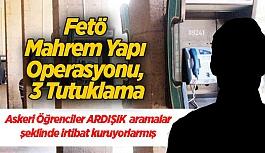 Fetö Mahrem Yapı Operasyonu, 3 Tutuklama