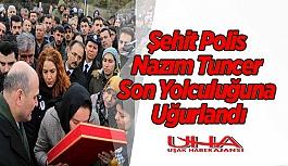 Şehit Polis Nazım Tuncer Son Yolculuğuna Uğurlandı