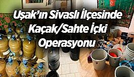Uşak'ın Sivaslı İlçesinde Kaçak/Sahte İçki Operasyonu