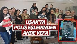 UŞAK'TA POLİS EŞLERİNDEN AHDE VEFA