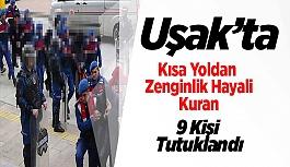 Uşak'ta Kısa Yoldan Zenginlik Hayali Kuran 9 Kişi Tutuklandı