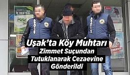 Uşak'ta Köy Muhtarı Zimmet Suçundan Cezaevine Gönderildi