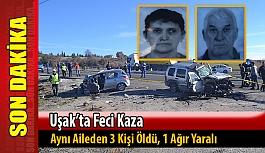 Uşak'ta feci kaza; 3 ölü, 1 yaralı