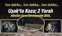 Uşak'ta Kaza, 2 Yaralı.  Alkolün Sonu Şarampolde Bitti