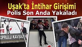 Uşak'ta İntiharı Polis Son Anda Önledi