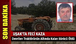 Uşak'ta Kaza;  Devrilen Traktörünün Altında Kalan Sürücü Öldü