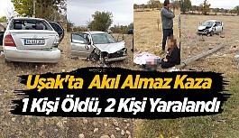 Uşak'ta akıl almaz kaza 1 kişi öldü, 2 kişi yaralandı