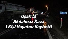 Uşak'ta feci kaza 1 kişi öldü