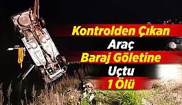 Kontrolden Çıkan Araç Baraj Göletine Uçtu: 1 Ölü