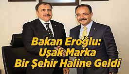 Bakan Eroğlu: Uşak Marka Bir Şehir Haline Geldi
