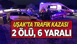 Uşak'ta Kaza 2 Ölü, 6 Yaralı