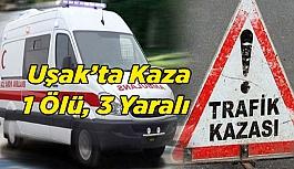 Uşak'ta Kaza;  1 Ölü, 3 Yaralı