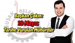 Başkan Çakın: 19 Mayıs Tarihe Vurulan...