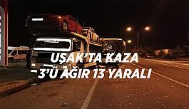 Uşak'ta Kaza 3'ü Ağır, 13...