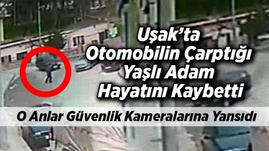Uşak'ta Otomobilin Çarptığı Yaşlı Adam Hayatını Kaybetti