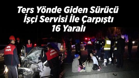 Ters Yönde Giden Sürücü İşçi Servisi İle Çarpıştı, 16 Yaralı