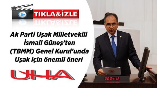 Milletvekili İsmail Güneş'ten (TBMM) Genel Kurul'unda Uşak için önemli öneri