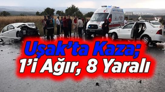 Uşak'ta Kaza; 1'i ağır, 8 yaralı