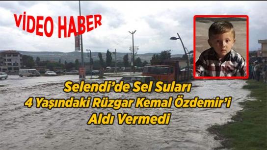 Selendi'de Sel Suları  4 Yaşındaki Rüzgar Kemal Özdemir'i  Aldı Vermedi