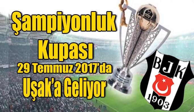 Beşiktaş'ın 15.Şampiyonluk Kupası, İlkler Şehri Uşak'a Geliyor