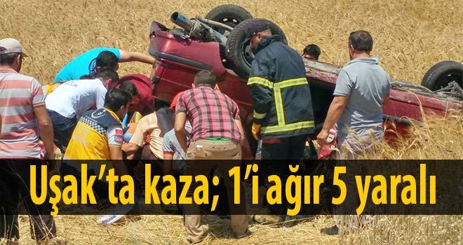 Uşak'ta kaza; 1'i ağır 5 yaralı