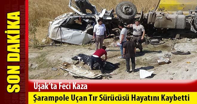 Uşak'ta Şarampole Uçan Tır Sürücüsü Hayatını Kaybetti