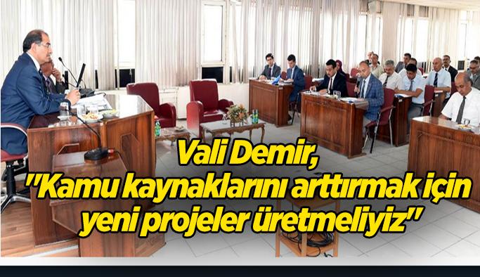 """Vali Demir, """"Kamu kaynaklarını arttırmak için yeni projeler üretmeliyiz"""""""