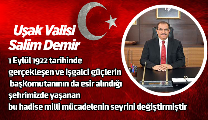 Vali Salim Demir'in 1 Eylül Uşak'ın Düşman İşgalinden Kurtuluşunun 95. Yıldönümü Mesajı